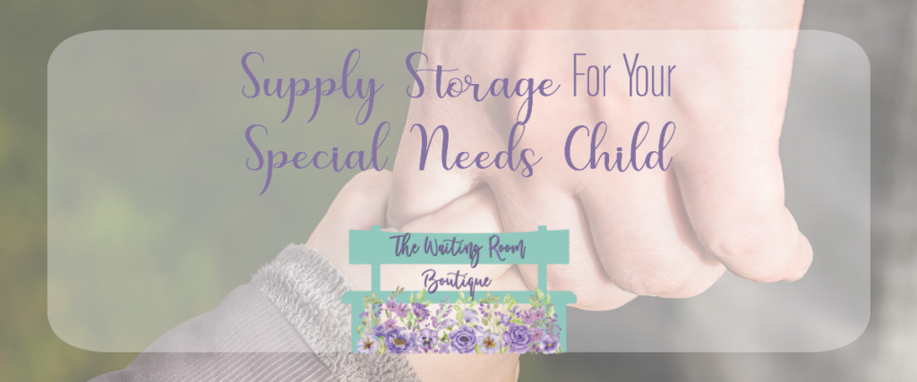 Supply Storage For Your Special Needs Child