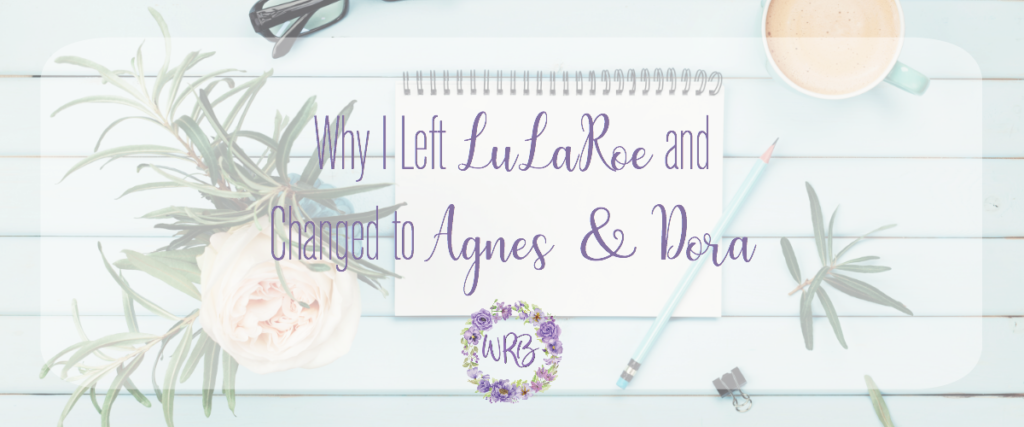 Why I Left LuLaRoe and Changed to Agnes and Dora