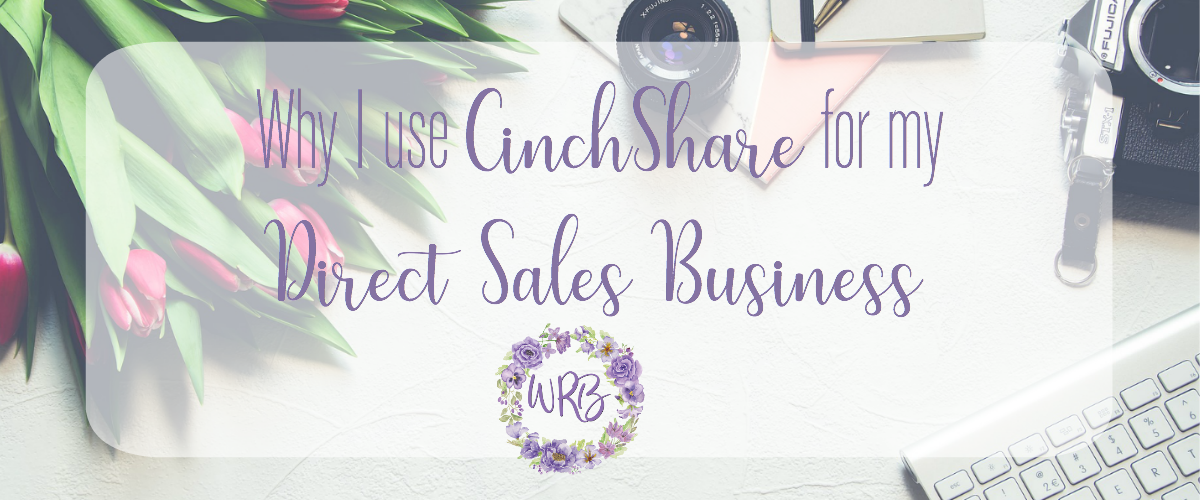 Why I use CinchShare for my Direct Sales Business
