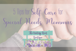 5 Tips for Self Care for Special Needs Mommas